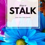 Blogs to Stalk | Friday Favorites